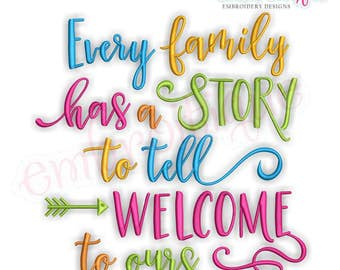 Every Family Has A Story To Tell Welcome To Ours  -Instant Download Machine Embroidery Design