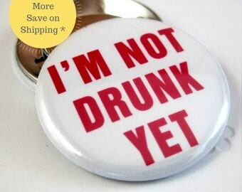 I'm not drunk Yet, Pinback Button Badge, pins for backpacks, Pinback Button gift, Button OR Magnet - 1.5″ (38mm)
