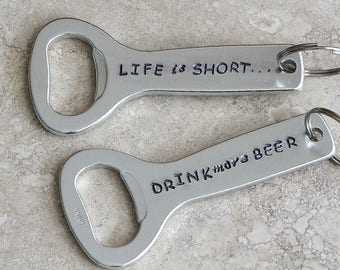 Life Is Short Drink More Beer Bottle Opener / Key Chain / Gift for Husband / Father's Day / Boyfriend / Best Man / Groomsmen / HandmadeC034D