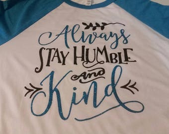 Always Stay Humble and Kind Shirt, Faith Shirt, Inspirational Shirt, Humble Shirt, Bling Shirt, Woman's Shirt, Mother's Day Gift