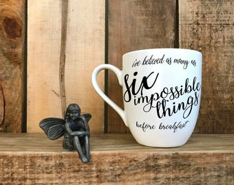 "Hand Painted Coffee Cup - Alice in Wonderland ""Sometimes I've Believed As Many As Six Impossible Things"" Quote Coffee Mug : FREE SHIPPING"
