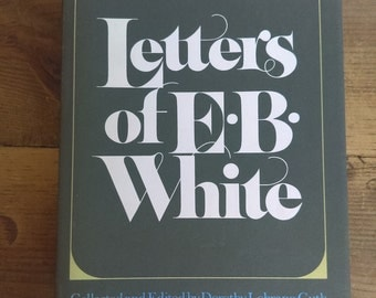 Letters of E.B. White Collected and Edited by Dorothy Lobrano Guth