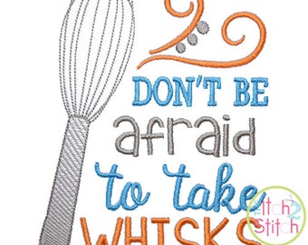 Don't Be Afraid to Take Whisks embroidery design, INSTANT DOWNLOAD now available