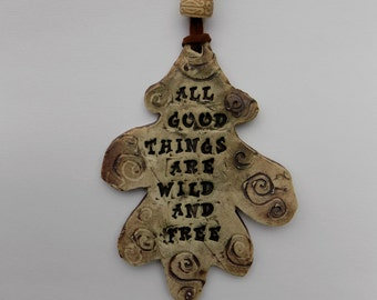All Good Things Are Wild And Free Stoneware Oak Leaf Hanging Art/Ornament/Home Decor