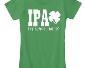 IPA lot when I drink St. Patricks Day Shirt