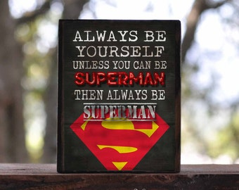 Always be yourself unless you can be SUPERMAN, CAPTAIN AMERICA, Wonder Women, Batgirl, Batman...sign block