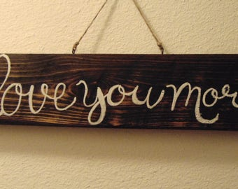 Love you more Inspirational wood plaque