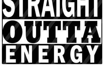 Straight Outta Energy Digital Download for iron-ons, heat transfer, Scrapbooking, Cards, Tags, DIY, YOU PRINT