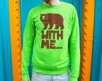 Bear Sweater, Bear With Me Jumper, Men's Bear Jumper, Women's Bear Sweater, Funny Sweater, Brown Bear Top, Green Screenprint Sweatshirt