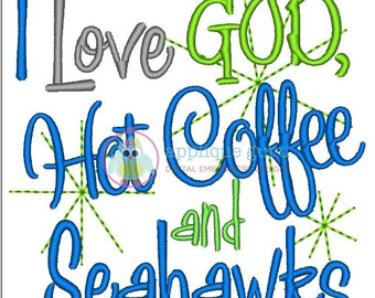 I Love God Hot Coffee and Seahawks -- Machine Embroidery Design