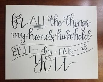 For All The Things My Hands Have Held the Best By Far is You // Canvas Sign // Handlettered lyrics // Black and white canvas quote