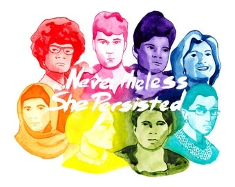 Nevertheless She Persisted - Women Throughout History