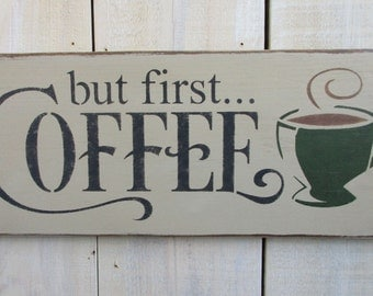 Handmade Sign - But First ... Coffee