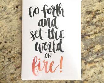 Go Forth and Set the World on Fire!