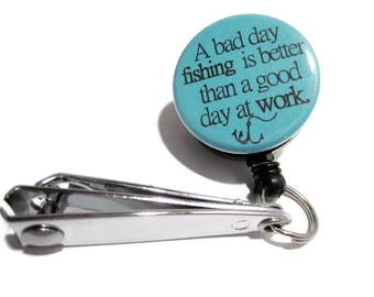 A Bad Day Fishing is Better Than a Good Day at Work, Fishing Clippers, Fishing Line Cutters, Fishing Line Nippers, Fishing Gift, Teal 35