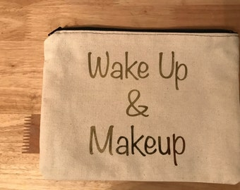 Wake Up and Makeup Canvas Cosmetic Bag - Zipper Pouch - Makeup Bag