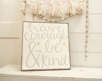 Have courage and be kind grey and white rustic wood sign