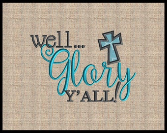 well Glory y'all with applique cross Machine Embroidery Design Scripture Embroidery Design Bible Verse  5x7 up to 10x7