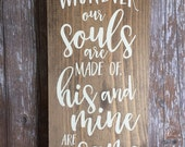 """Whatever Our Souls are Made Of - Rustic Wooden Sign (7.25""""x16"""")"""
