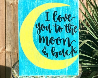 I Love You to the Moon and Back Quote Wood Sign