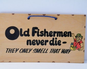 Old Fishermen - Humorous plaque - wooden Fishermen motto - never die just smell that way - Funny Gift - Father - Brother - Friend 4 x 6