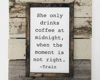 Train Lyric Sign, Coffee at midnight Sign, Coffee Wood Sign, Meet Virginia Lyric Sign