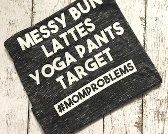 Messy Bun, Lattes, Yoga Pants, Target Mom Problems Racerback tank top