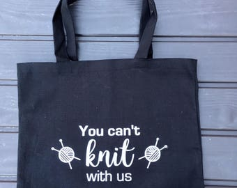 You Can't Knit With Us Tote Bag White on Black Ready to Ship