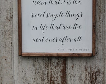 I am beginning to learn that it is the sweet simple things in life that are the real ones after all farmhouse sign, 14x14, framed sign,