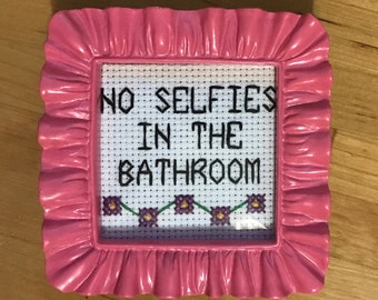No Selfies in the Bathroom Cross Stitch