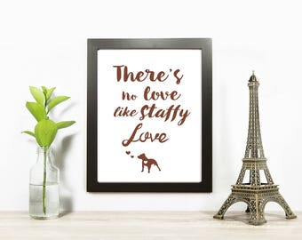 There's No Love Like Staffy Love. Dog prints. Dog quotes. Dog lover gifts. Dog lover art. Dog owners gift. Staffy Dog. Staffy Print