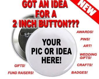 11 - 2 inch Button Custom Personalized Pinback
