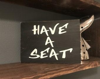 Bathroom Sign - Bathroom Humor - Have a Seat - Toilet Decor - Guest Bathroom Decor - Kids Bathroom Sign - Funny Bathroom Sign - Bathroom