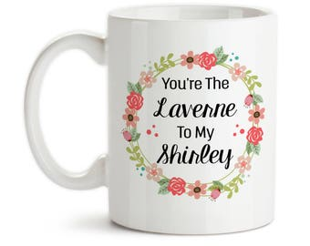 Coffee Mug, You're The Laverne To My Shirley Best Friends Forever Birthday Christmas, Gift Idea, Large Coffee Cup