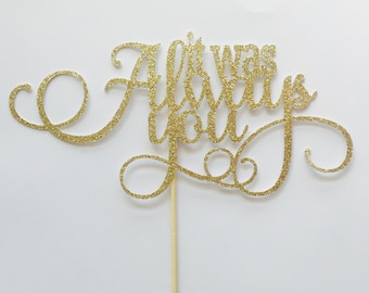It Was Always You Cake Topper - Wedding Cake Topper - Engagement Cake Topper - Love Cake Topper - Proposal Cake Topper - Marriage - i Do