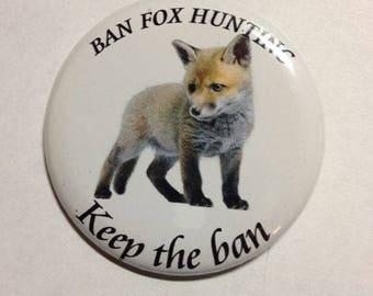 Keep the ban - ban fox hunting - metal badges