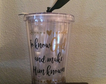 To know GOD and make him known tumbler with straw