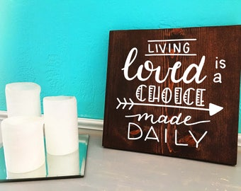 Living Loved is a Choice Made Daily | Home Decor | Hand Lettered Wooden Sign
