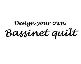 Design your own Bassinet/Pram quilt