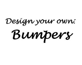 Design your own Bumpers