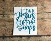 i love jesus coffee and naps tumbler mug cup yeti decal