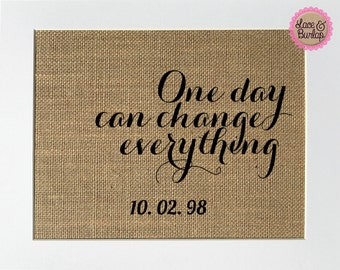"Burlap sign ""One Day Can Change Everything"" CUSTOM -Rustic Country Shabby Chic Vintage Wedding Decor Sign / Love House Sign / Wedding Gift"