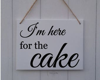 I'm Here For The Cake | MDF Sign | Plaque | Wedding | Prop | Page Boy | Ring Bearer | Usher | Flower Girl | Bridesmaid | Here Comes The