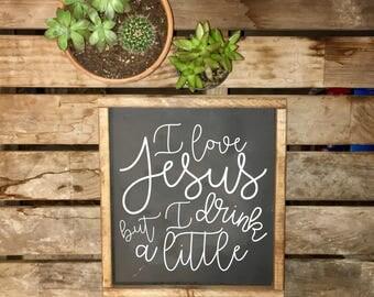 I Love Jesus but I Drink a Little   Framed Wooden Sign