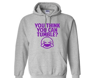 You Think You Can Tumble Hoodie