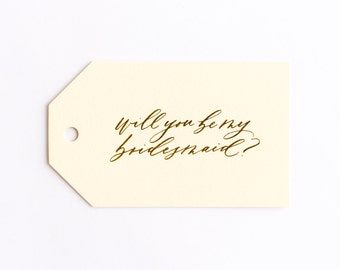 Calligraphy Gift Tag- Will You Be My Bridesmaid Gift Tag