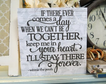 "Wood Sign, ""If There Ever Comes a Day When We Can't Be Together, Keep me in Your Heart..."", Winnie the Pooh Quote, Inspirational Quote"