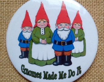 Gnomes Humor, Pinback Button, Original Art with Quote: Gnomes Made Me Do It, Humor, Three Inch Button, Badge, Fantasy Art