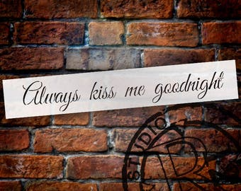 Always Kiss Me Goodnight -Trendy Script - Word Stencil - Select Size - STCL1189 by  StudioR12
