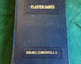 Vintage 1915 Plaster Saints A High Comedy in Three Movements by Israel Zangwill